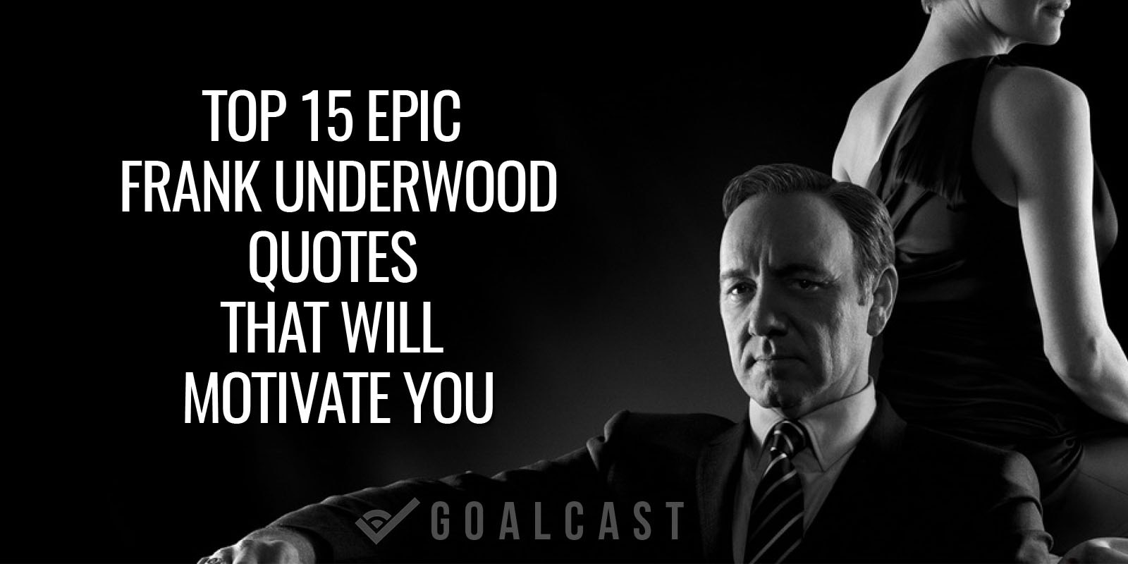 Top 15 Epic Frank Underwood Quotes That Will Motivate You
