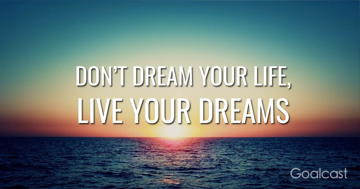how to live your dream life   goalcast
