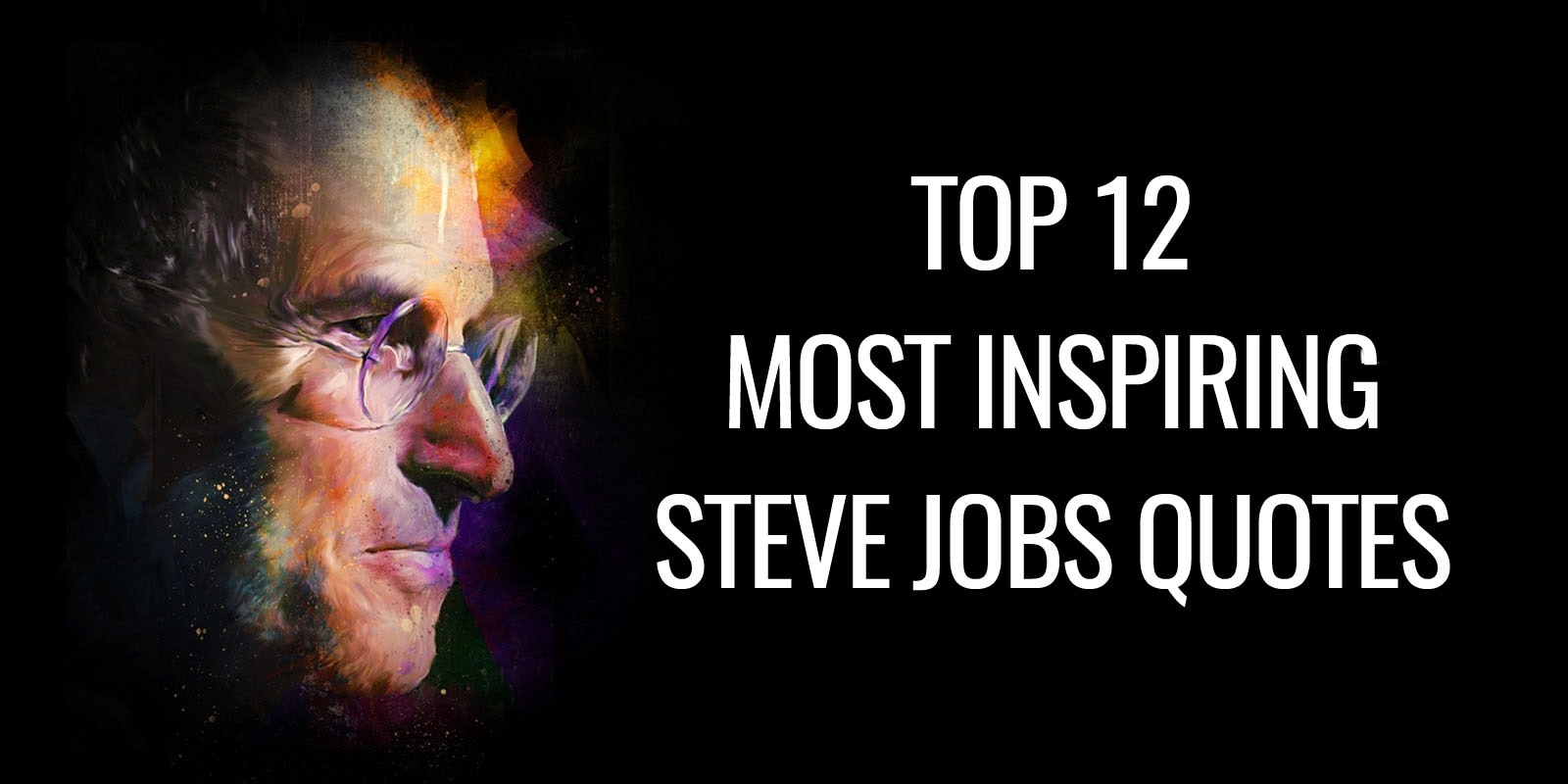 Top 12 Most Inspiring Steve Jobs Quotes