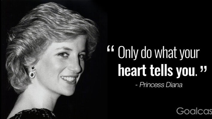 """""""Only do what your heart tells you."""" - Princess Diana"""