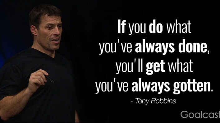 """""""If you do what you've always done, you'll get what you've always gotten."""" – Tony Robbins"""