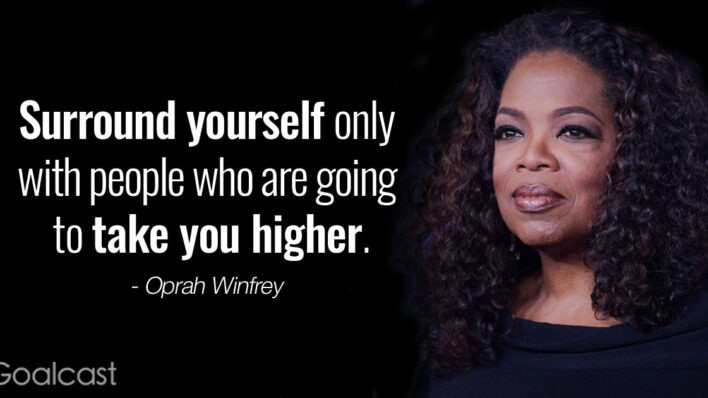 """""""Surround yourself only with people who are going to take you higher."""" ― Oprah Winfrey Quote"""