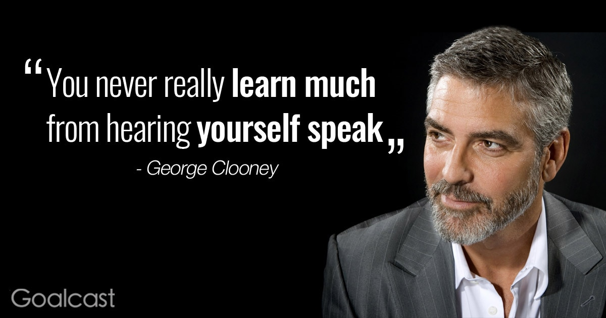"""""""You never really learn much from hearing yourself speak."""" George Clooney Quote"""
