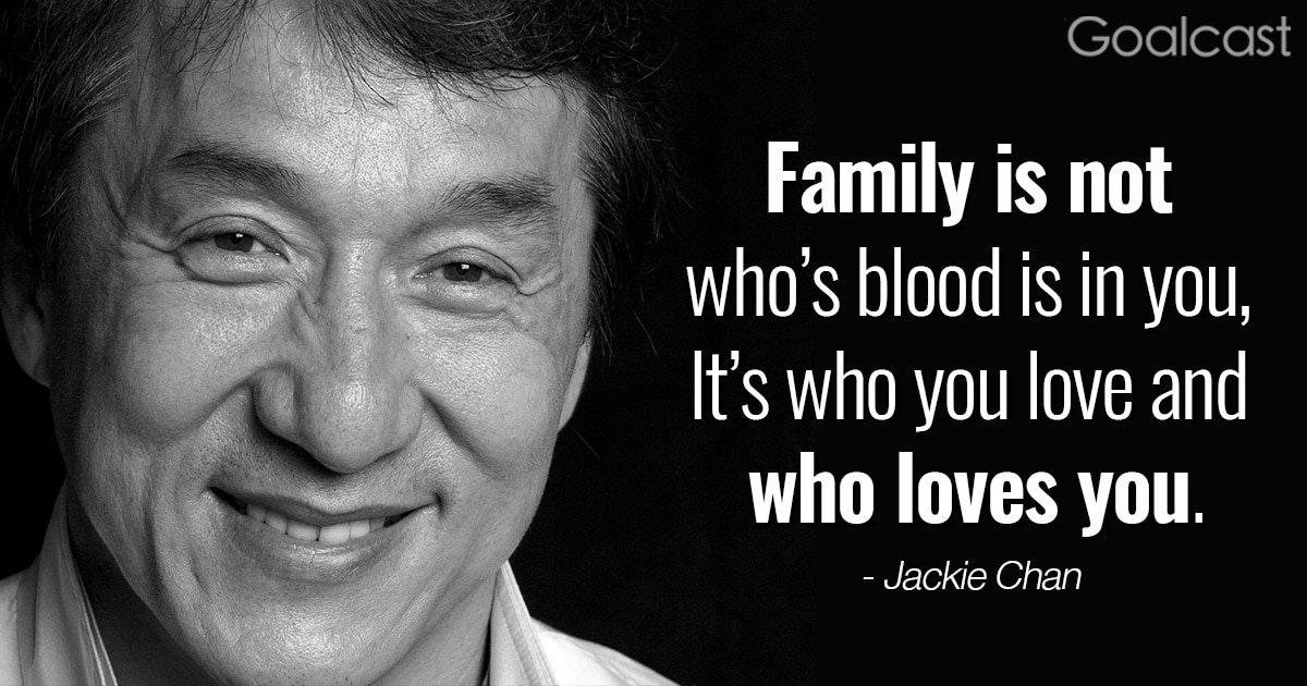 """""""Family is not who's blood is in you, it's who you love and who loves you"""" - Jackie Chan Quote"""