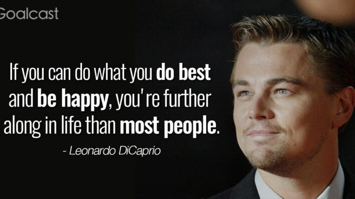 """""""If you can do what you do best and be happy, you're further along in life than most people."""" – Leonardo DiCaprio quote"""