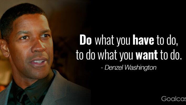 Inspiring Denzel Washington Quotes - Do what you have to do