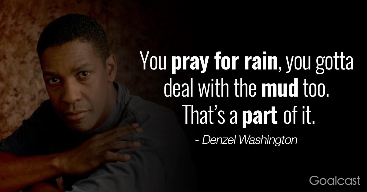 Inspiring Denzel Washington Quotes - Pray for rain