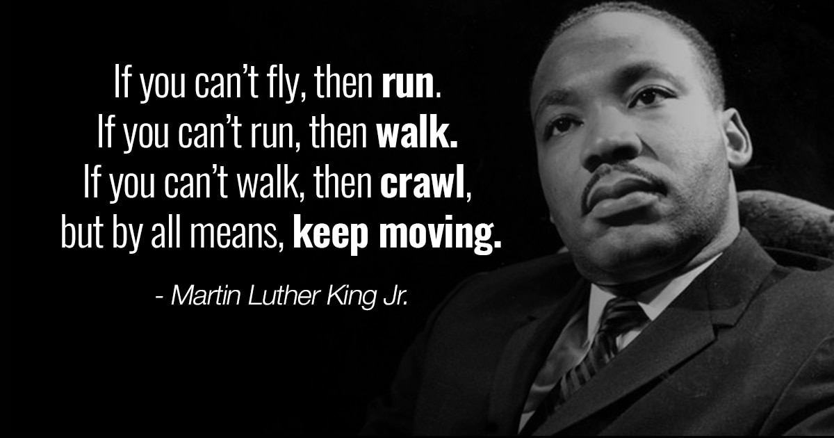 Jumpstart your journey: inspiring Martin Luther King Jr. quotes - If you can't run walk but keep moving