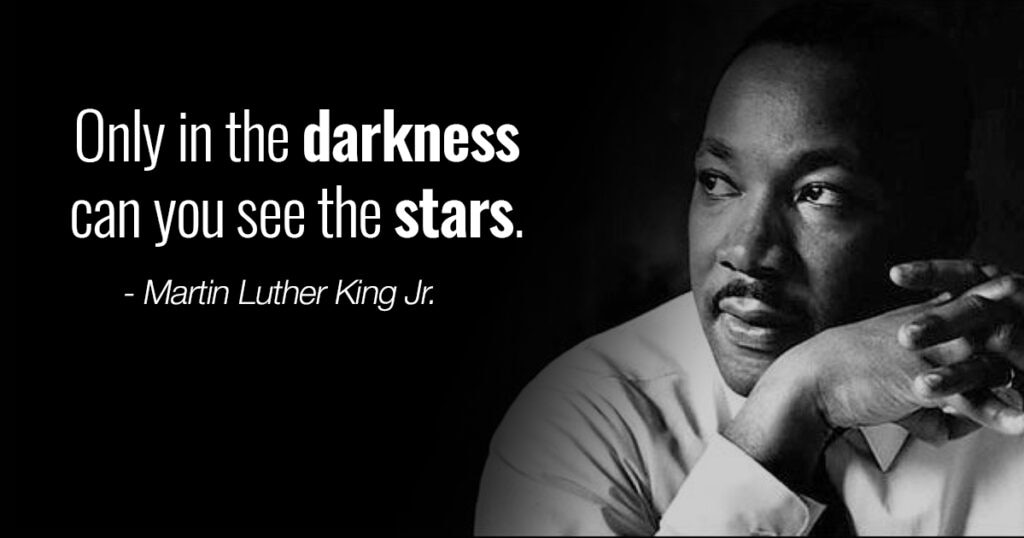 Martin Luther King Jr - Only in the darkness can you see the stars