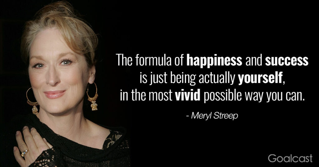 Most inspiring Meryl Streep quotes - be yourself in the most vivid possible way
