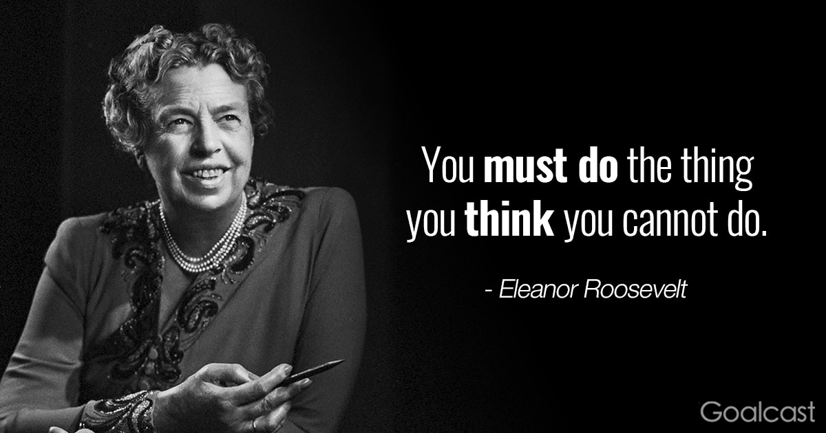Eleanor Roosevelt quotes - Fear - You must do the thing you think you cannot do