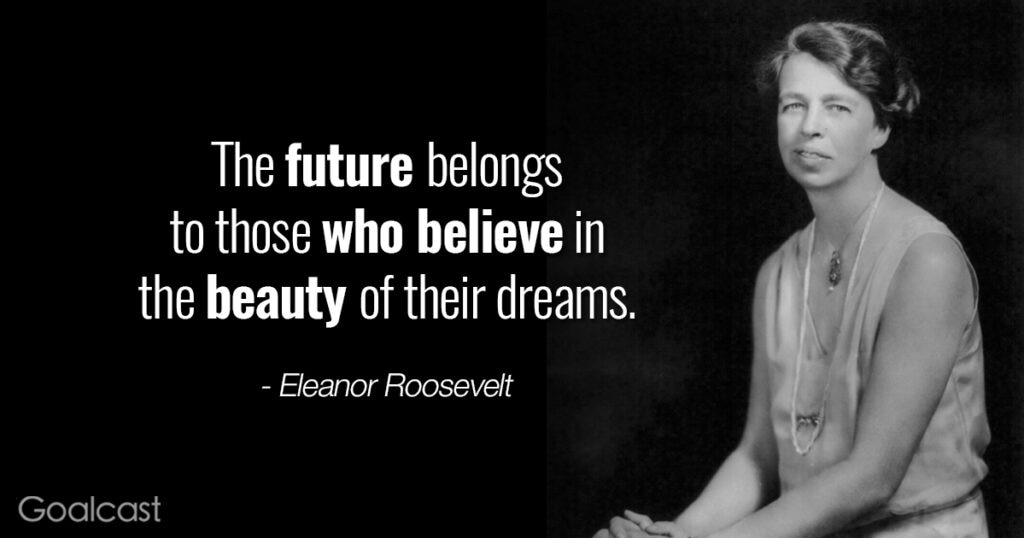 Eleanor Roosevelt quotes - The future belongs to those who believe in the beauty of their dreams