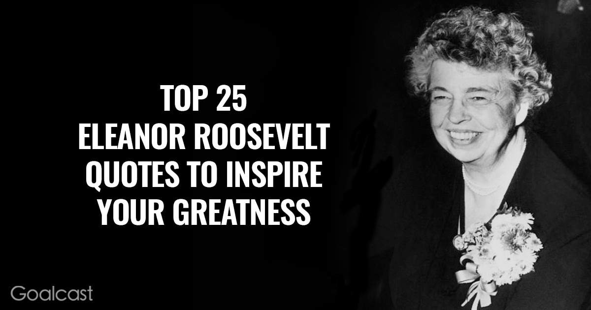 Top 25 Eleanor Roosevelt quotes to inspire your greatness