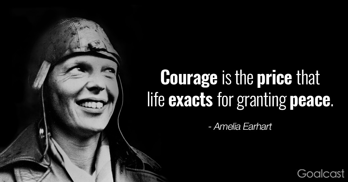 Amelia Earhart quotes - Courage is the price that life exacts for granting peace
