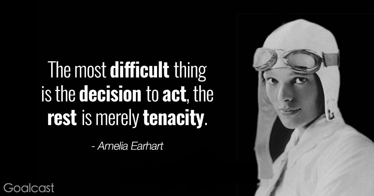 Amelia Earhart quotes - The most difficult thing is the decision to act, the rest is merely tenacity