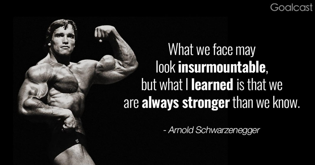 Arnold Schwarzenegger quotes - I learned that we are always stronger than we know