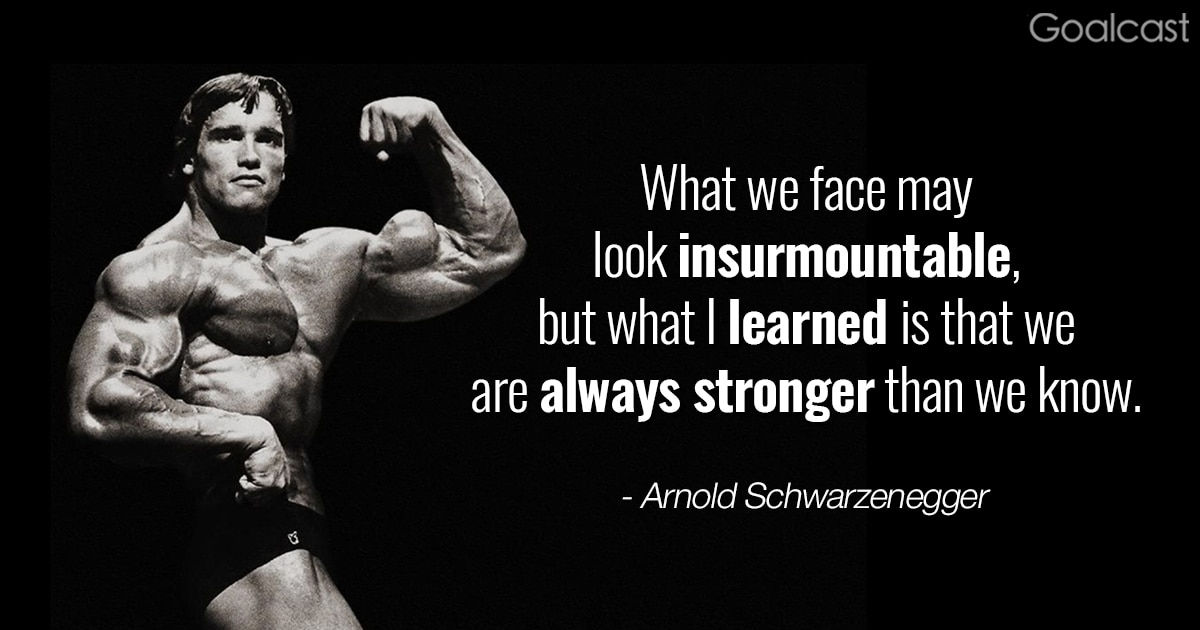Arnold Schwarzenegger Quotes   I Learned That We Are Always Stronger Than  We Know