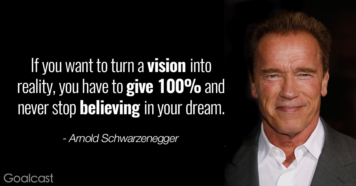 Arnold Schwarzenegger quotes - Turn a vision into a reality