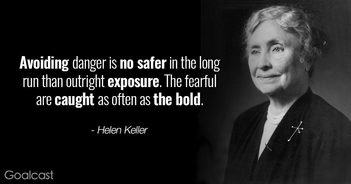 Top 20 helen keller quotes to inspire you to never give up goalcast helen keller quotes avoiding danger is no safer in the long run than outright exposure altavistaventures Image collections