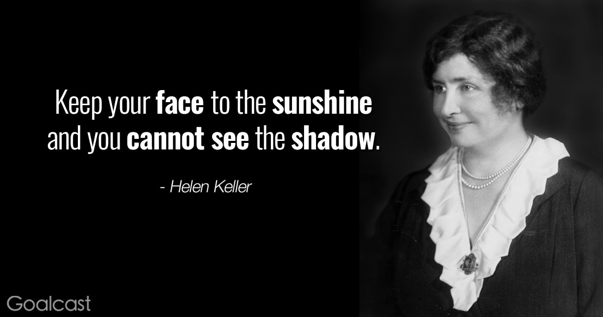 positive thinking quotes helen keller keep your face to the sunshine and you cannot
