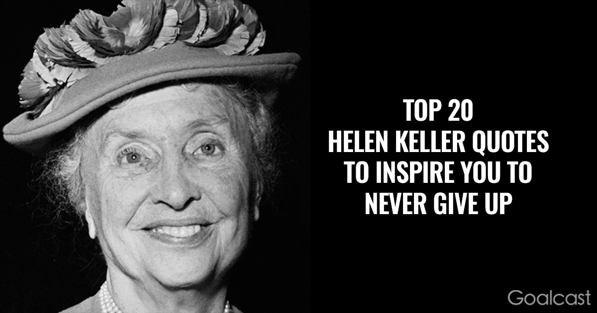 Helen Keller Quotes - Top 20 Helen Keller Quotes to Inspire You to Never Give Up
