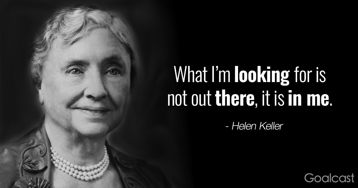 Helen Keller Quotes - What I'm looking for is not out there, it is in me