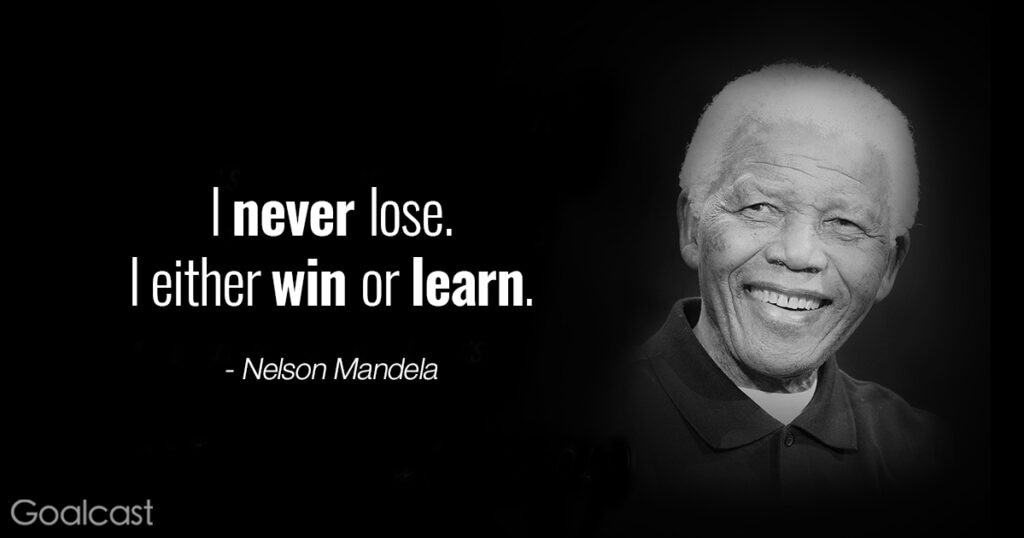 Quotes to Motivate You to Never Give Up: Nelson Mandela - I never lose, I either win or learn.