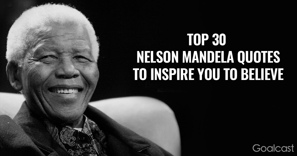 Inspiring Nelson Mandela quotes - Top 30 to inspire you to believe