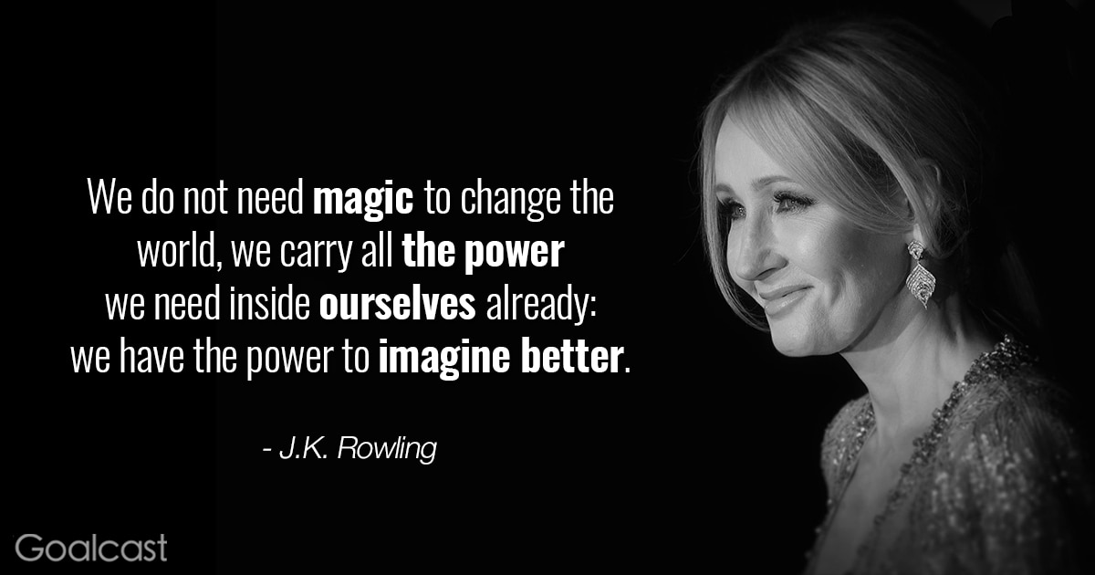 J.K. Rowling quotes - We do not need magic to change the world. We have the power to imagine better