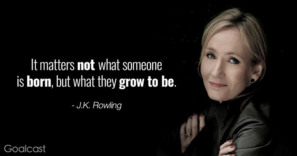 J.K. Rowling quote - It matters not what someone is born, but what they grow to be