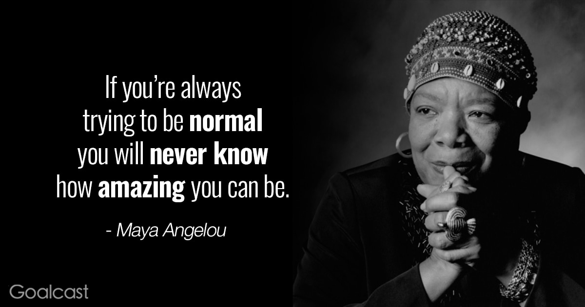 Inspiring quotes to reignite the dreamer in you - If you're always trying to be normal, you will never know how amazing you can be