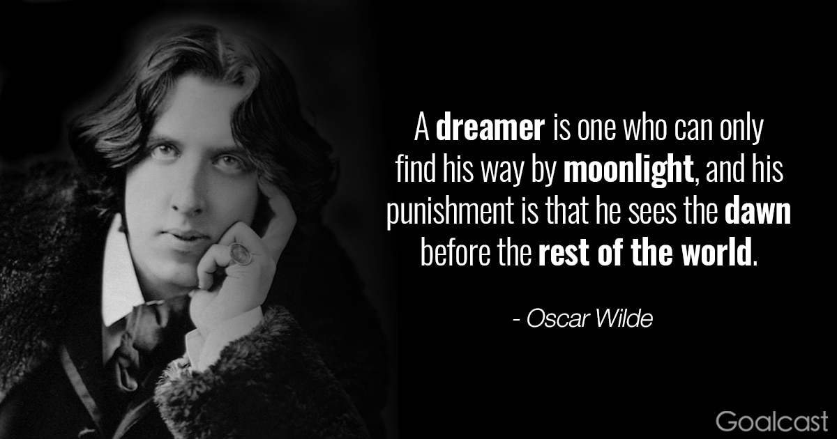 Oscar Wilde quote - A dreamer is one who can only find his way by moonlight, and his punishment is that he sees the dawn before the rest of the world
