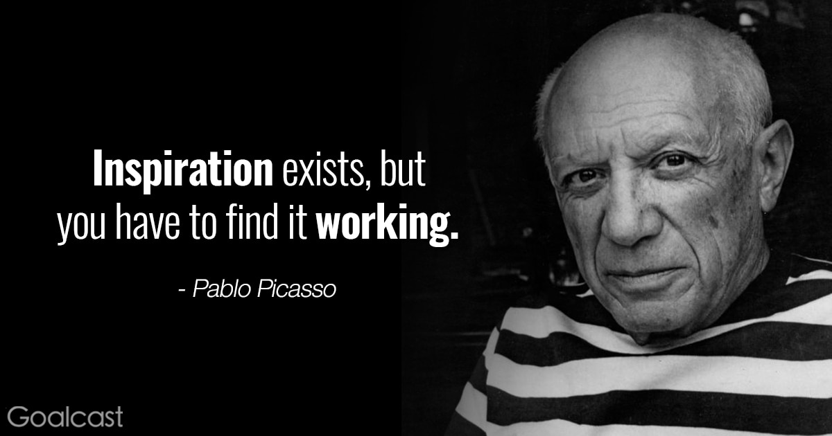Pablo Picasso quotes - inspiratione exists, but you have to find it working