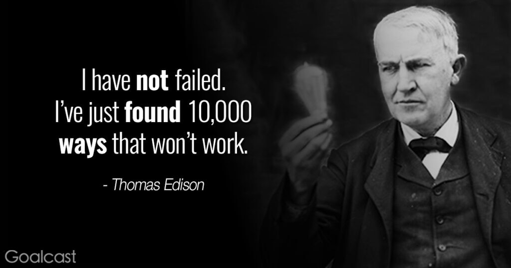 Quotes to Motivate You to Never Give Up - Thomas Edison - I have not failed. I've just found 10,000 ways that won't work