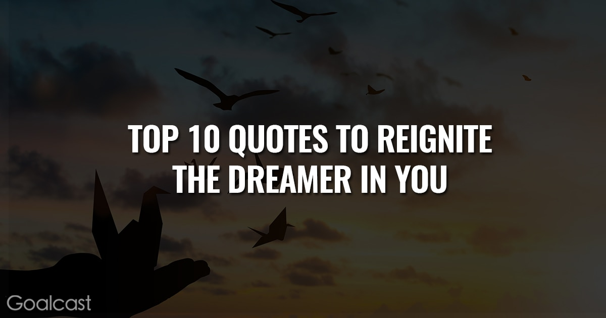 Top 10 Quotes to Reignite the Dreamer in You
