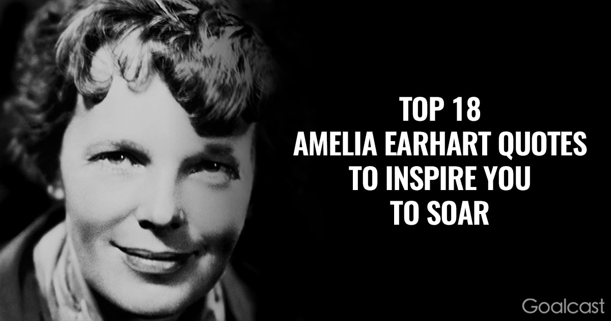 Top 18 Amelia Earhart quotes to inspire you to soar