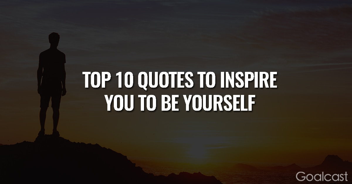 The Top 10 Quotes to Inspire You to Be Yourself | Goalcast