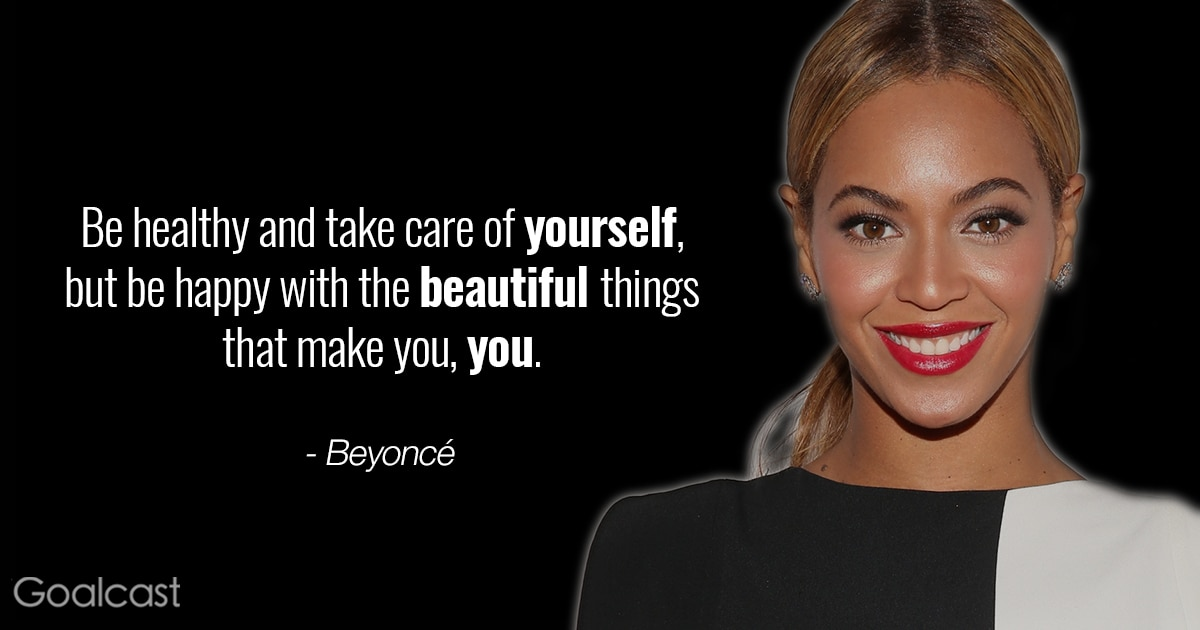 Most empowering Beyoncé quotes - Be healthy and take care of yourself but be happy with the beautiful things that make you you