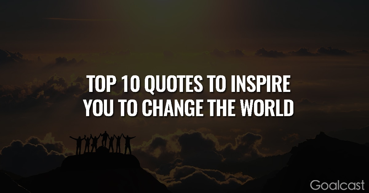 Top 10 Quotes to Inspire You to Change the World
