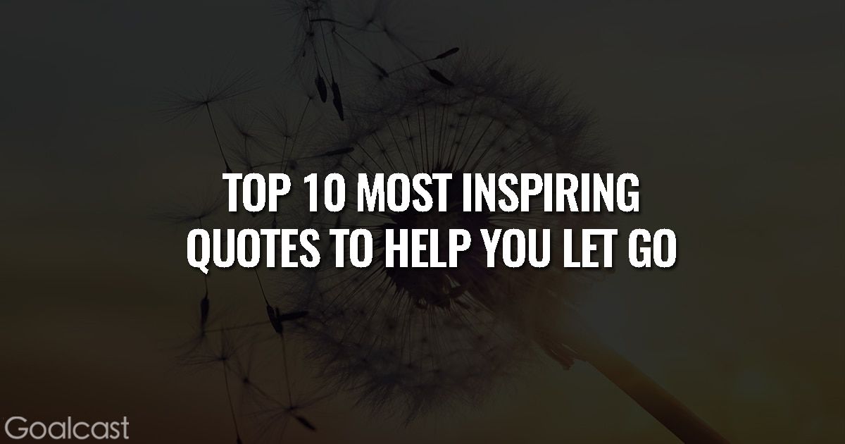 Top 10 Most Inspiring Quotes to Help You Let Go