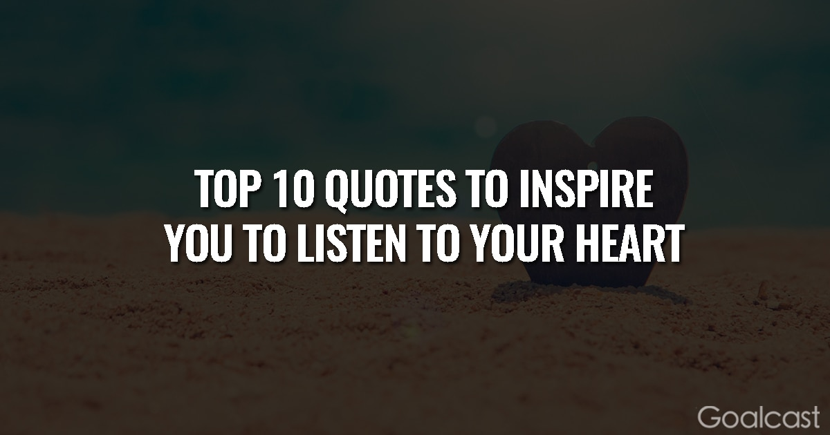 Top 10 Quotes to INspire You to Listen to Your Heart
