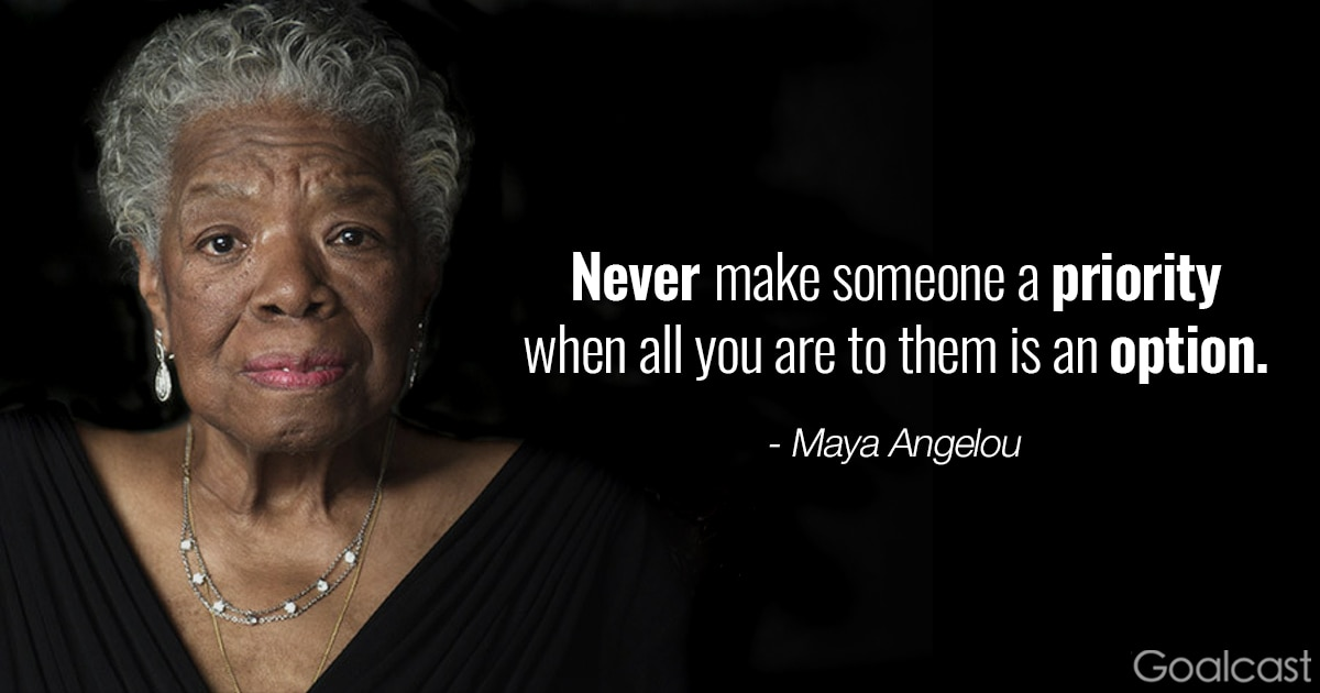 Maya Angelou quotes on loving yourself - Never make someoone a priority