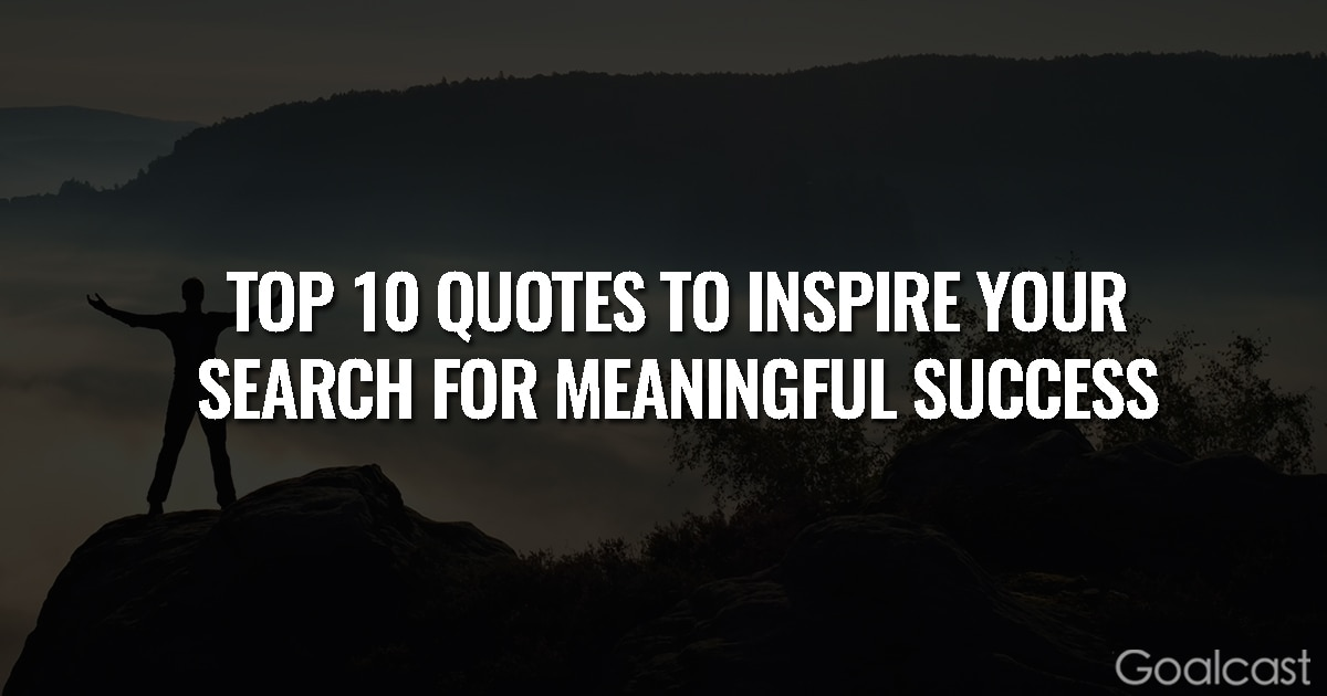 Top 10 Quotes to Inspire Your Search for Meaningful Success