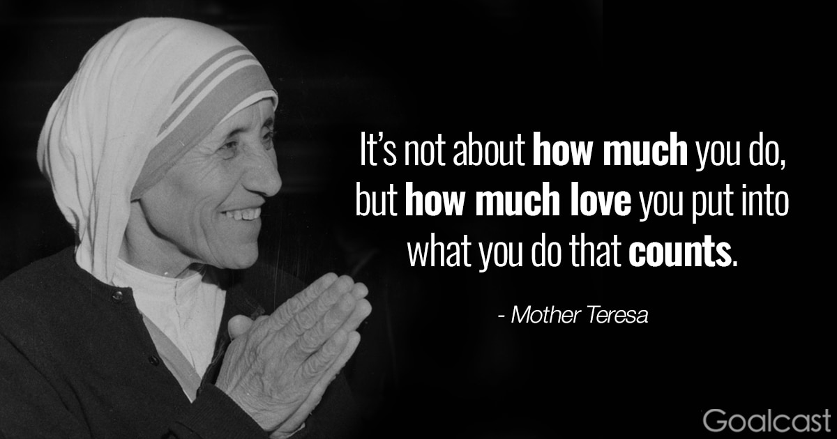 Mother Teresa quote - Its about how much love you put into what you do that counts