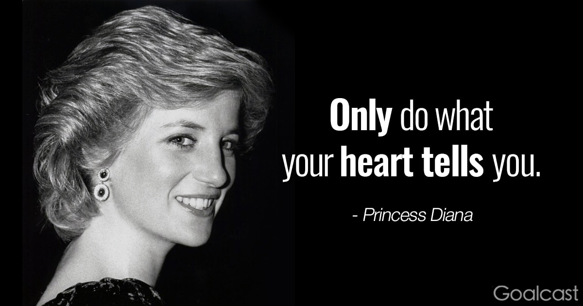 Princess Diana quote on listening to your heart: Only do what your heart tells you