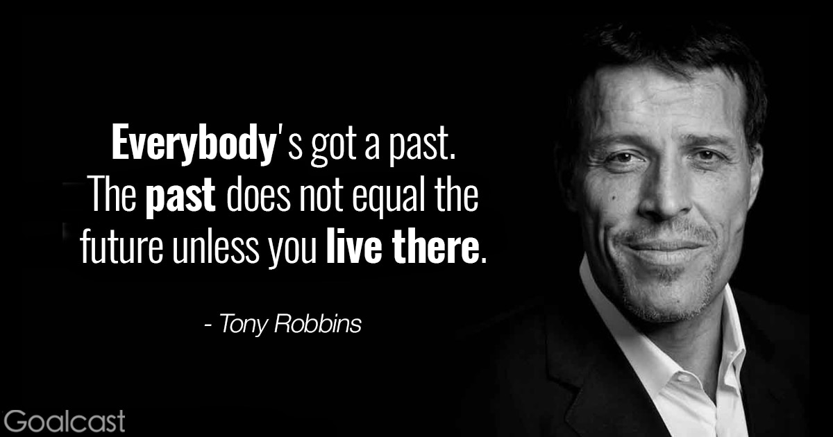 Tony Robbins quote about letting go - Past does not equal future