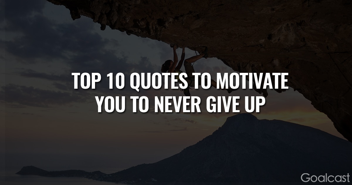 Top 10 Quotes to Motivate You to Never Give Up