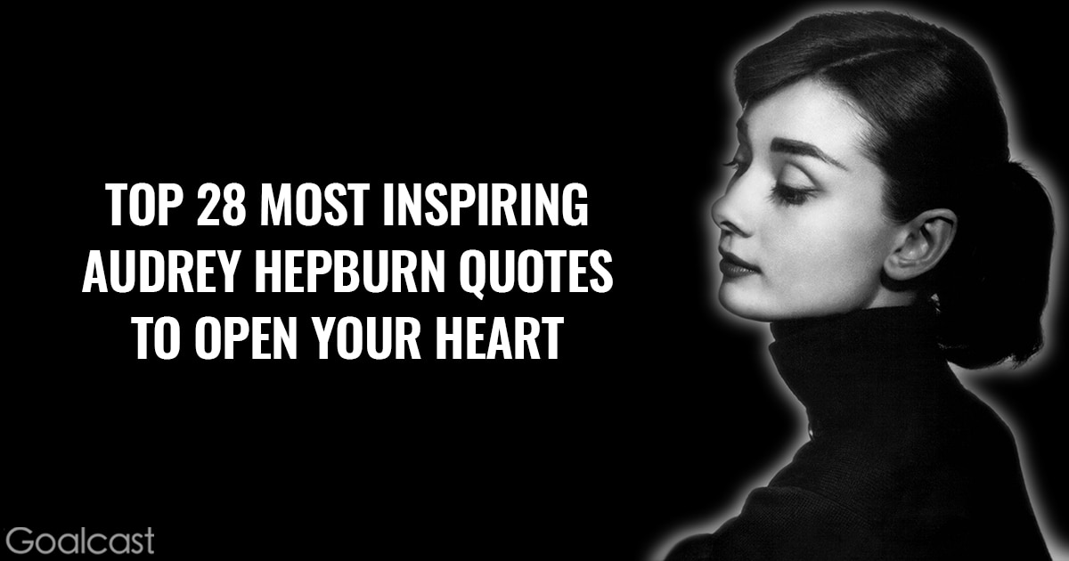 Top 28 Most Inspiring Audrey Hepburn Quotes to Open Your Heart