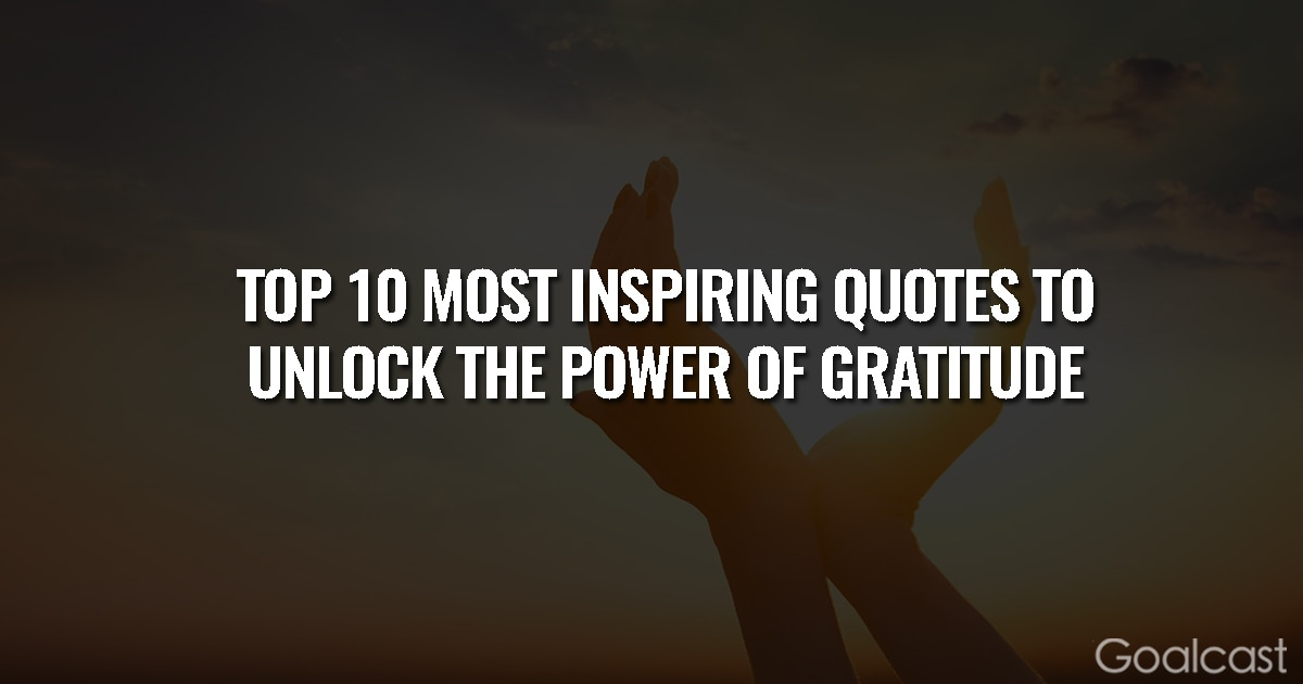 Top 10 Most INspiring Quotes to Unlock the Power of Gratitude