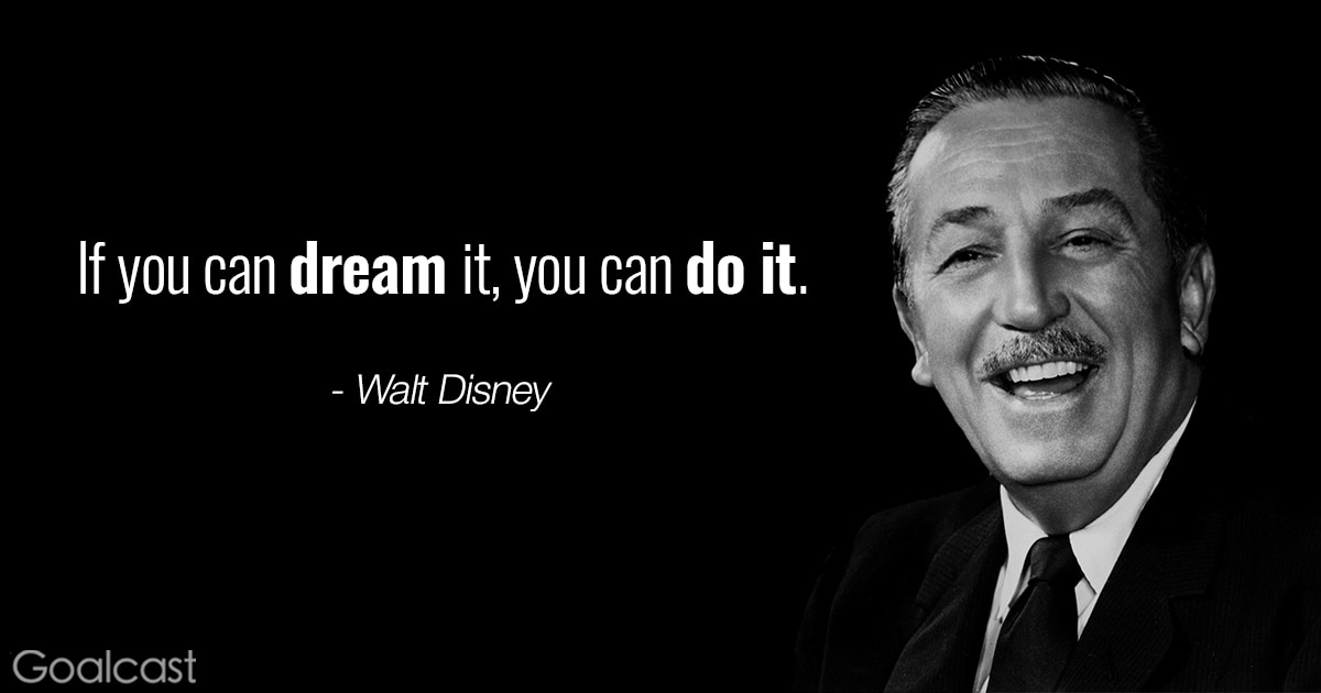 Walt Disney quotes - If you can dream it, you can do it